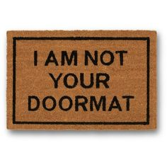 I am Not Your Doormat Brown Coir Doormat ($20) ❤ liked on Polyvore featuring home, outdoors and outdoor decor