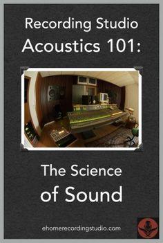 Recording Studio Acoustics 101: The Science of Sound http://ehomerecordingstudio.com/recording-studio-acoustics/