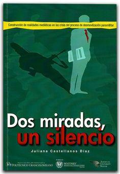 Dos miradas, un silencio – Juliana Castellanos Díaz - Politécnico Grancolombiano  http://www.librosyeditores.com/tiendalemoine/sociologia-sociedad-cultura/763-dos-miradas-un-silencio.html  Editores y distribuidores