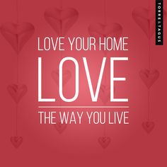 Love your home and love the way you live! #TorreAndTagus #ValentineQuote #Home