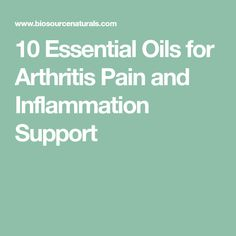 10 Essential Oils for Arthritis Pain and Inflammation Support