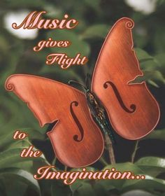 Music gives flight to the Imagination.