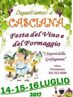 2017 - Festa del Vino e del Formaggio - Wine and Cheese Festival, July 14-16, 6 p.m.-11 p.m, Casciana (Camporgiano, Lucca); food booths feature a wide variety of local specialties and wines; live music and dancing start at 9 p.m.