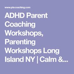 ADHD Parent Coaching Workshops, Parenting Workshops Long Island NY | Calm & Connected