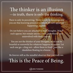 The thinker is an illusion, there is only the thinking itself — Zen Thinking Zen Quotes, Spiritual Quotes, Wisdom Quotes, Life Quotes, Inspirational Quotes, Metaphysical Quotes, Path Quotes, Buddhist Quotes, Spiritual Thoughts