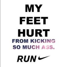 For friends who run... If you are my friend you know I don't run because it gives you wrinkles :) But I still kick ass!