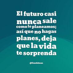 El futuro casi nunca sale como lo planeamos; así que no hagas planes deja que la vida te sorprenda. @Candidman #Frases Candidman Futuro Motivación Vida @candidman