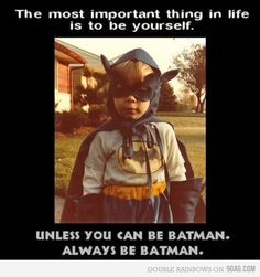 Always be Batman. Hahha yes!! I love this!!