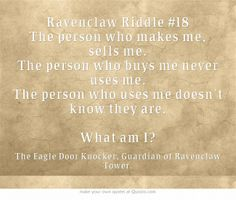 Ravenclaw Riddle #18 Comment if you think you know the answer