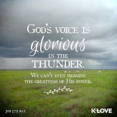 """God's voice is glorious in the thunder. We can't even imagine the greatness of His power."" - Job 37:5 {K-LOVE Radio}"
