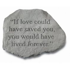 Pet Memorials and Sympathy Gifts online store: This is my favorite: Garden Memorial Stone If love could have saved you. Rip Daddy, Memorial Garden Stones, Memorial Gardens, Funeral Gifts, First Love, My Love, Dog Memorial, Memorial Ideas, Writing
