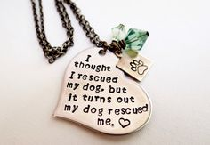 My Dog Rescued Me.  Handstamped Necklace I thought by BBeadazzled, $34.00