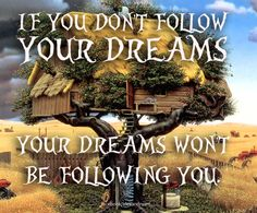 motivational mantra: if you don t follow your dreams, your dreams won t be following you
