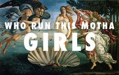 The Birth of Girls Sandro Botticelli, The Birth of Venus (1486) / Run The World (Girls), Beyonce