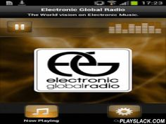 Electronic Global Radio  Android App - playslack.com , Plays Electronic Global Radio - FranceElectronic Global Radio is a web radio made by DJ around the world. Our goal is to share electronic music and a new point of view about clubbing all over the world www.electronicglobalradio.com With some djs around the world, like Dj Shu-Ma (japan), Marco Lys (Italia), Lady Leb (USA), we work together to promote electronic music around the world. One goal, how djs represent their own electronic music…