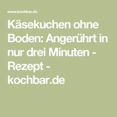 Käsekuchen ohne Boden: Angerührt in nur drei Minuten - Rezept - kochbar.de