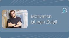 Motivation ist kein Zufall