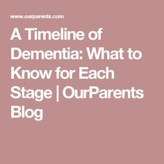 A Timeline of Dementia: What to Know for Each Stage | OurParents Blog