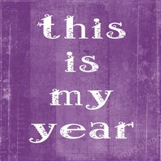This is my year....for sure!