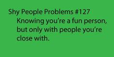 More like Paranoid Problems - If its with somebody I don't trust I clam up and laugh all nervously like: Haha go away please....