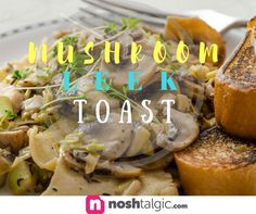 Mushroom Leek Toast Recipe: http://noshtalgic.com/Food/Appetizer/March-2017/Mushroom-on-Toast-with-Leeks