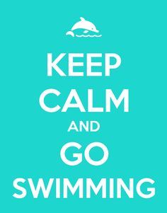 KEEP CALM AND GO SWIMMING       tjn