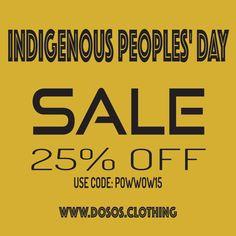 25% Off - Entire Order Go to our Online Store: www.DOSOS.CLOTHING  Use Code: POWWOW15  #DOSOS #DOSOSCLOTHING #DOSOSdotCLOTHING #IndigenousPeoplesDay #Sale #25PercentOff