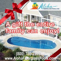 An Aloha pool is a gift the entire family can enjoy for decades. www.alohafiberglasspools.com (800) 786-2318