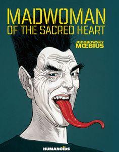 Madwoman of the Sacred Heart by Alexandro Jodorowsky (Writer)  Moebius (Line art)
