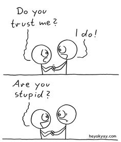 Trust... | #friends #friendship #loyal #stupid #funny #comic #heyokyay