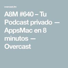 A8M #640 – Tu Podcast privado — AppsMac en 8 minutos — Overcast