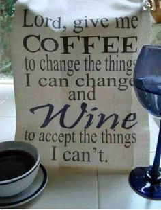 Lord, give me Coffee and Wine