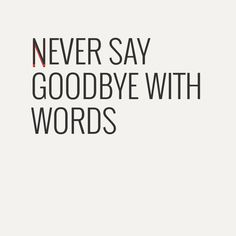 Never say goodbye with words  Notegraphy - #Dulceanding