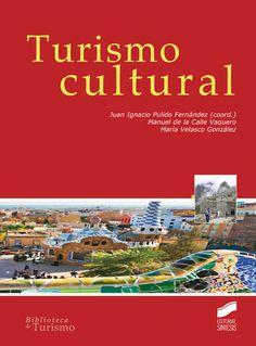 Turismo cultural / Juan Ignacio Pulido Fernández (coord.), Manuel de la Calle Vaquero, María Velasco González (2013)