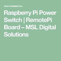 Raspberry Pi Power Switch   RemotePi Board – MSL Digital Solutions
