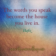 If only people knew how true this was lately.  Pretty ugly from the hate they are spewing...#quote #Hafiz.  The words you speak become the house you live in.