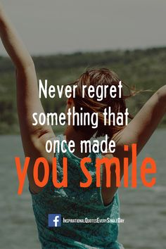 Never regret something that once made you smile ‪#‎quotes‬ ‪#‎smile‬ ‪#‎happy‬ ‪#‎justBeHappy‬ https://www.facebook.com/InspirationalQuotesEverySingleDay/