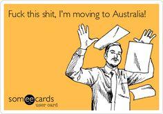 Free, Confession Ecard: Fuck this shit, I'm moving to Australia!