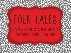 Graphic organizers that suppot character, setting, and plot of Folk Tales!