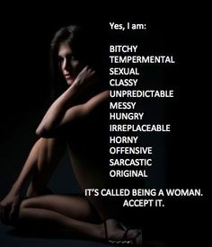 It's called being a woman. Accept it.