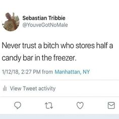 Funny Tweets To Make You Laugh Out Loud - 16 | never trust a bitch who stores half a Candy bar in the freezer