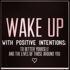 Positive intentions produce positive results.