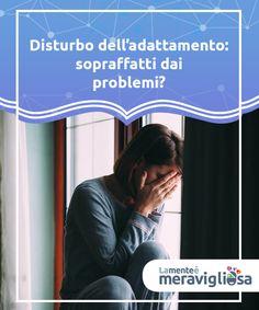 Disturbo dell'adattamento: sopraffatti dai problemi?  Se i sintomi legati a un evento traumatico interferiscono significativamente nella vostra vita troppo a lungo potreste soffrire di disturbo dell'adattamento