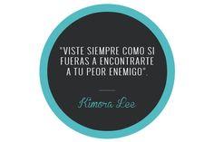 """Viste siempre como si fueras a encontrarte a tu peor enemigo"". Kimora Lee."