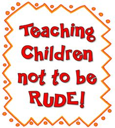 Corkboard Connections: Teaching Children Not to Be Rude! GREAT toothpaste demonstration to use!!!!