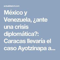 México y Venezuela, ¿ante una crisis diplomática?: Caracas llevaría el caso Ayotzinapa a la OEA - RT