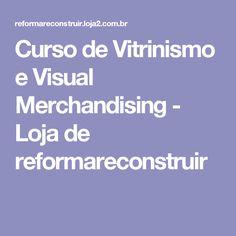 Curso de Vitrinismo e Visual Merchandising - Loja de reformareconstruir