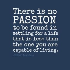 "In-your-face Poster ""There is no passion to be found in settling for a life that is less than the one you are capable ..."" by -Nelson Mandel..."