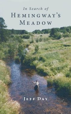 In Search of Hemingway's Meadow: A Return to the Big Two-Hearted River by Jeff Day, http://www.amazon.com/dp/B00E2C1NFI/ref=cm_sw_r_pi_dp_Hn18rb1ZEDJRX