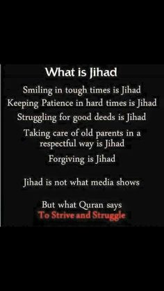 Jihad, it has nothing to do with war. Astaghfirullaha Rabbi . The aspect is striving in every way for the cause of Goodness for the Sake of God.